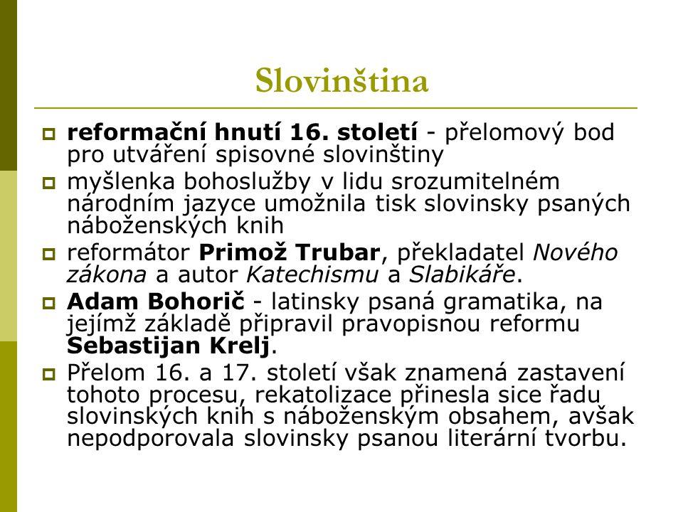 Slovinština  reformační hnutí 16. století - přelomový bod pro utváření spisovné slovinštiny  myšlenka bohoslužby v lidu srozumitelném národním jazyc