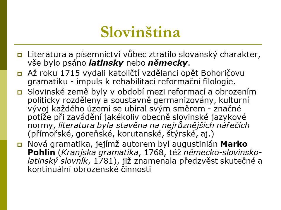 Slovinština  Literatura a písemnictví vůbec ztratilo slovanský charakter, vše bylo psáno latinsky nebo německy.  Až roku 1715 vydali katoličtí vzděl