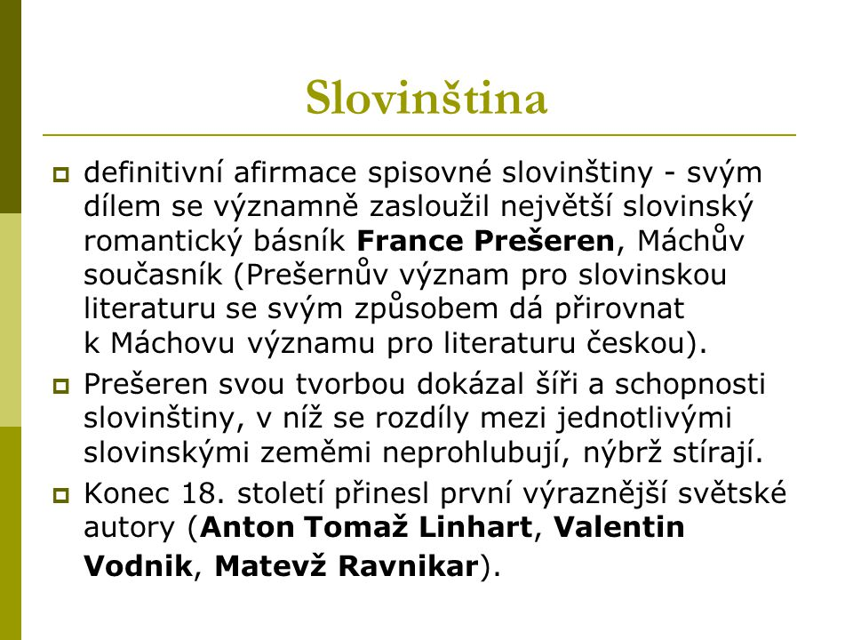 Slovinština  definitivní afirmace spisovné slovinštiny - svým dílem se významně zasloužil největší slovinský romantický básník France Prešeren, Máchů