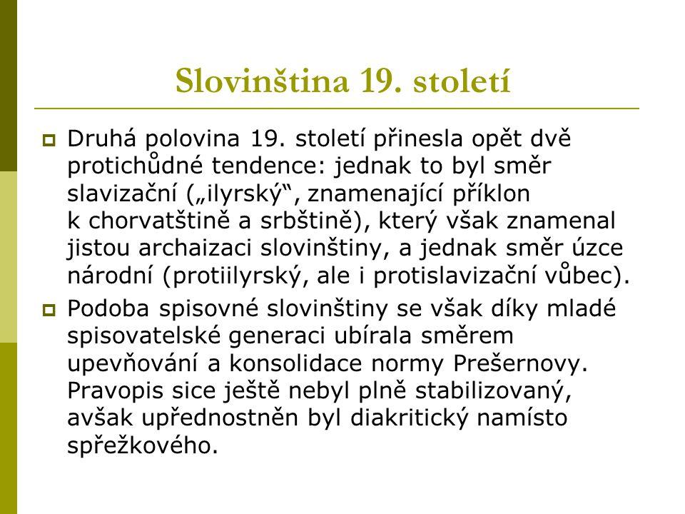 """Slovinština 19. století  Druhá polovina 19. století přinesla opět dvě protichůdné tendence: jednak to byl směr slavizační (""""ilyrský"""", znamenající pří"""