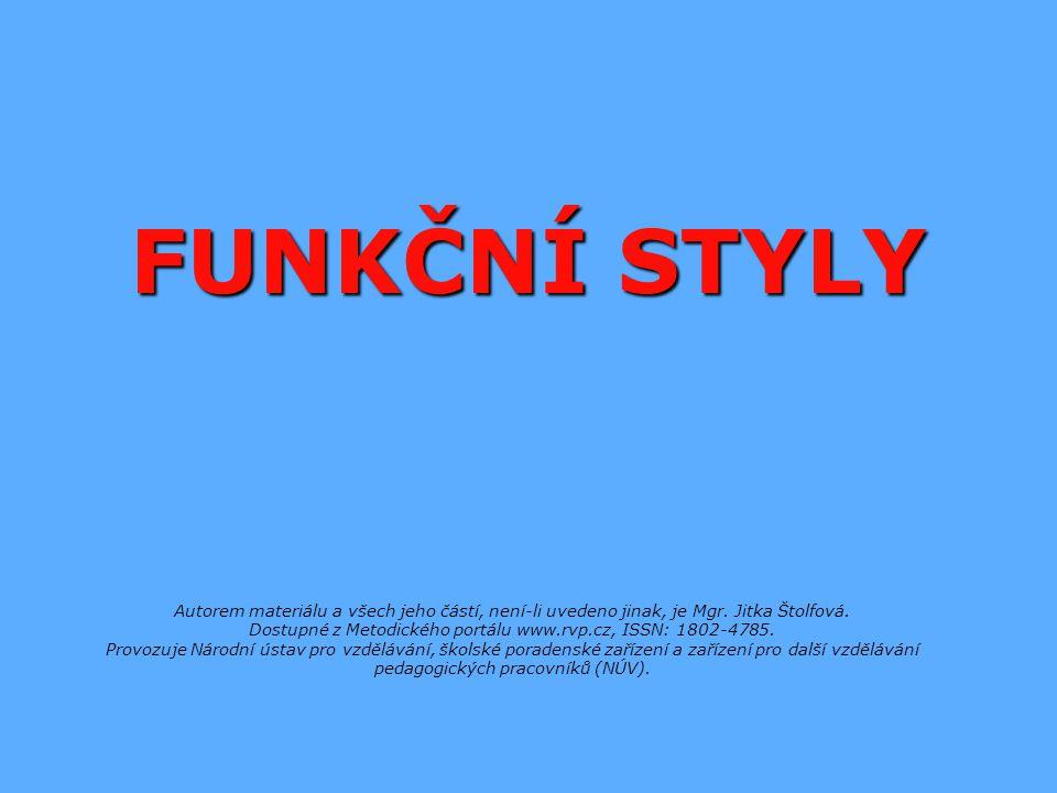 Obsah:   Přehled funkčních stylů   Komunikační funkce jednotlivých stylů   Vlastnosti, znaky funkčních stylů   Jazykové prostředky funkčních stylů   Slohové útvary funkčních stylů   Cvičení 1–4   Použitá literatura