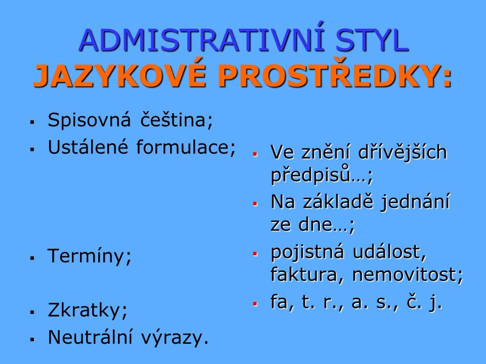 ADMISTRATIVNÍ STYL JAZYKOVÉ PROSTŘEDKY:   Spisovná čeština;   Ustálené formulace;   Termíny;   Zkratky;   Neutrální výrazy.  Ve znění dřívě