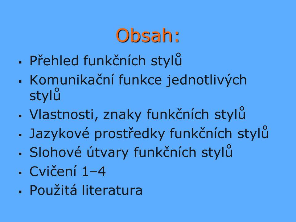Obsah:   Přehled funkčních stylů   Komunikační funkce jednotlivých stylů   Vlastnosti, znaky funkčních stylů   Jazykové prostředky funkčních s
