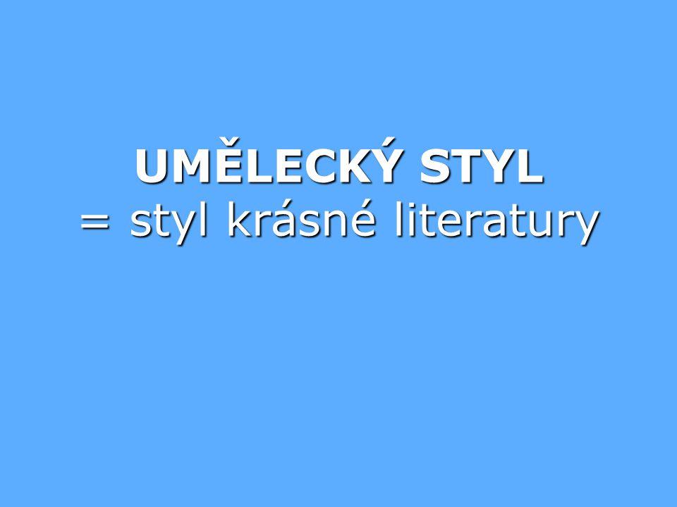 UMĚLECKÝ STYL = styl krásné literatury