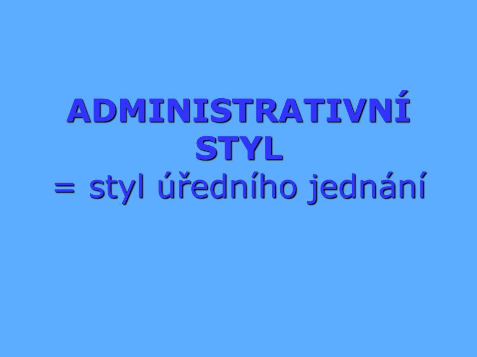 ADMINISTRATIVNÍ STYL FUNKCE:   Sdělovací;   Řídící a správní;   Používá se ve styku s úřady, firmami, institucemi.