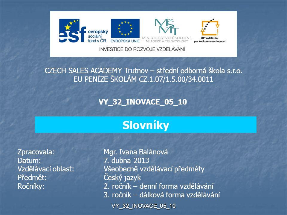 VY_32_INOVACE_05_10 CZECH SALES ACADEMY Trutnov – střední odborná škola s.r.o. EU PENÍZE ŠKOLÁM CZ.1.07/1.5.00/34.0011 VY_32_INOVACE_05_10 Zpracovala: