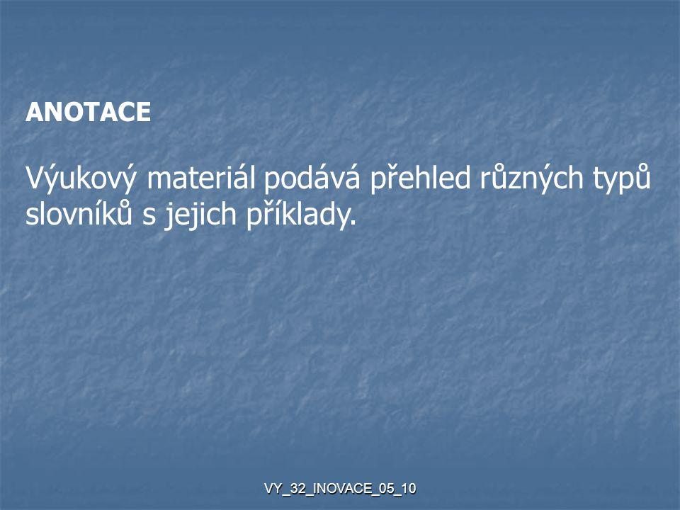 VY_32_INOVACE_05_10 ANOTACE Výukový materiál podává přehled různých typů slovníků s jejich příklady.