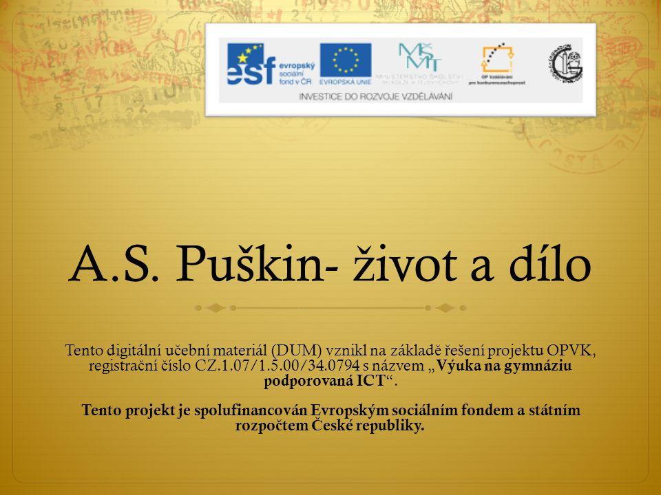 A.S. Puškin- ž ivot a dílo Tento digitální u č ební materiál (DUM) vznikl na základ ě ř ešení projektu OPVK, registra č ní č íslo CZ.1.07/1.5.00/34.07