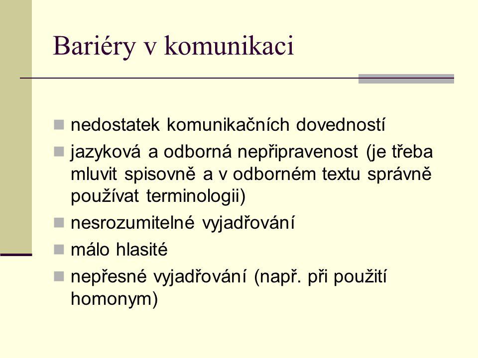 Bariéry v komunikaci nedostatek komunikačních dovedností jazyková a odborná nepřipravenost (je třeba mluvit spisovně a v odborném textu správně použív