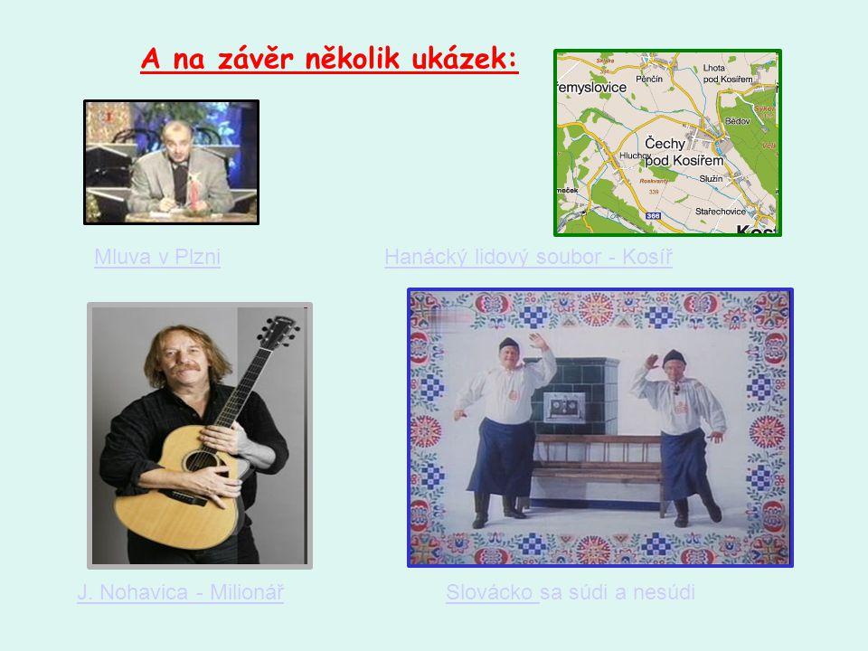 A na závěr několik ukázek: Hanácký lidový soubor - Kosíř Slovácko Slovácko sa súdi a nesúdi Mluva v Plzni J. Nohavica - Milionář