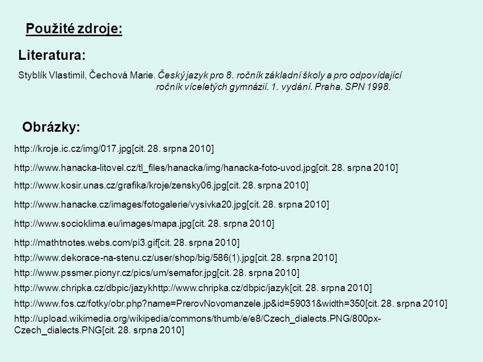 Použité zdroje: Literatura: Styblík Vlastimil, Čechová Marie. Český jazyk pro 8. ročník základní školy a pro odpovídající ročník víceletých gymnázií.