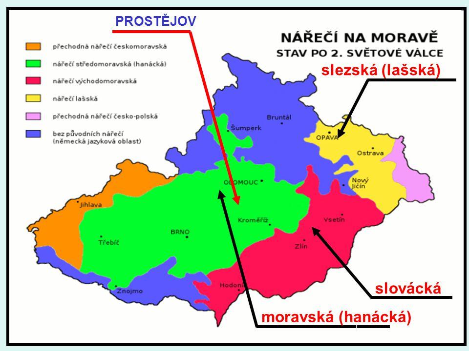slezská (lašská) moravská (hanácká) slovácká PROSTĚJOV