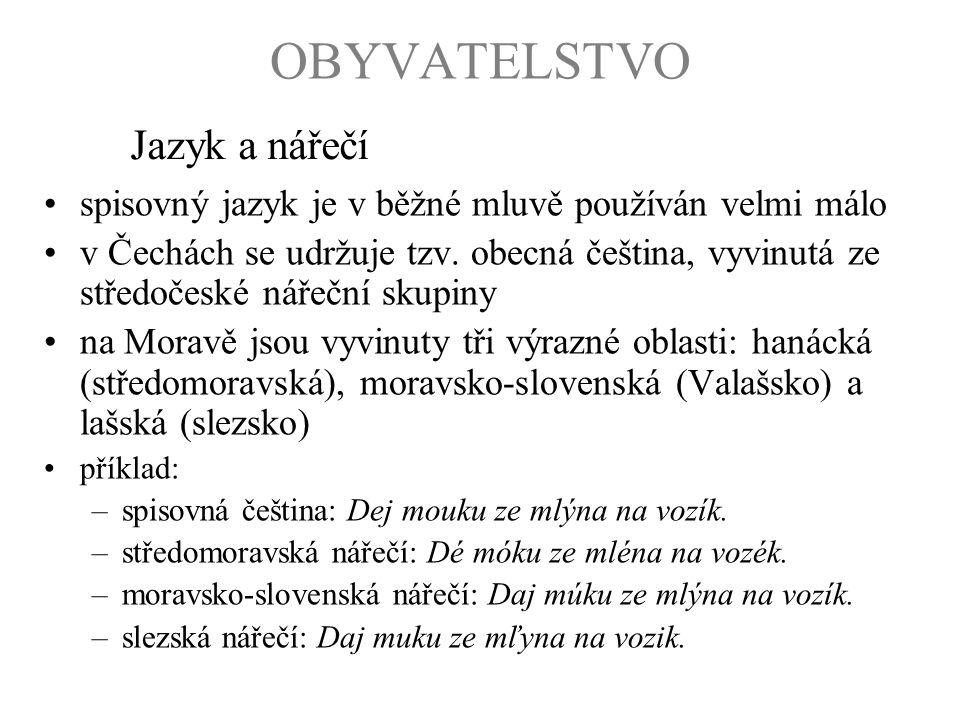 spisovný jazyk je v běžné mluvě používán velmi málo v Čechách se udržuje tzv. obecná čeština, vyvinutá ze středočeské nářeční skupiny na Moravě jsou v
