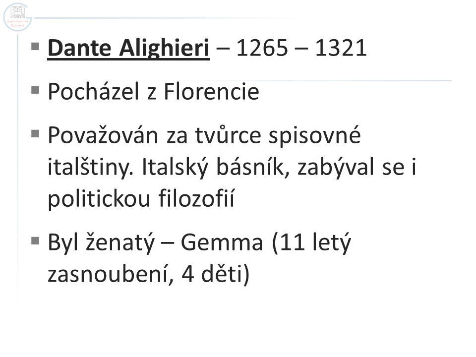  Dante Alighieri – 1265 – 1321  Pocházel z Florencie  Považován za tvůrce spisovné italštiny. Italský básník, zabýval se i politickou filozofií  B