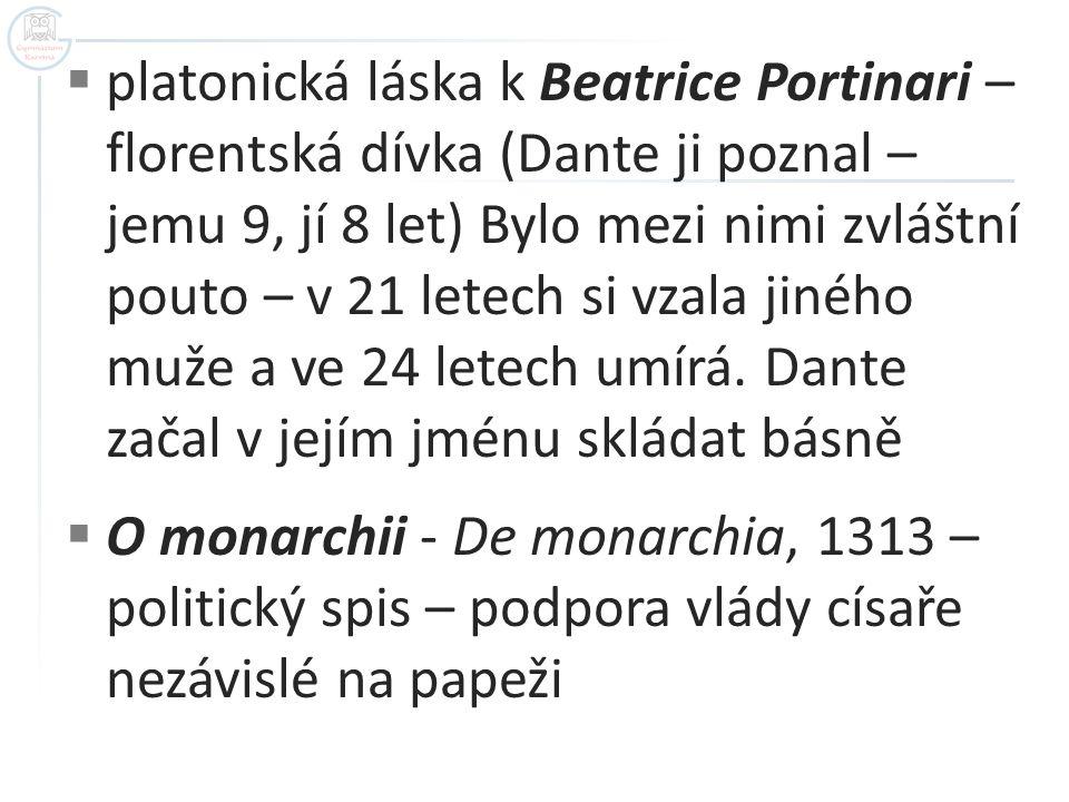  platonická láska k Beatrice Portinari – florentská dívka (Dante ji poznal – jemu 9, jí 8 let) Bylo mezi nimi zvláštní pouto – v 21 letech si vzala j