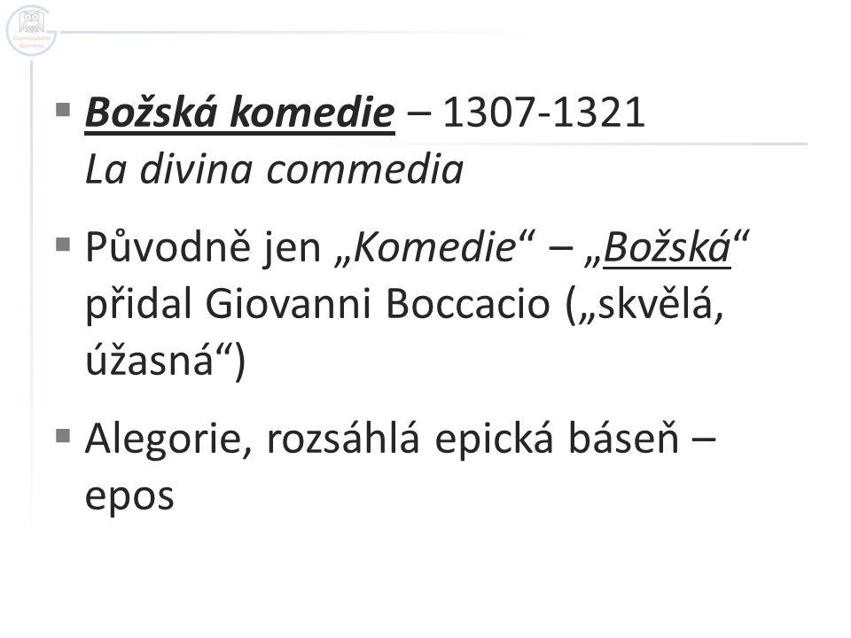 """ Božská komedie – 1307-1321 La divina commedia  Původně jen """"Komedie"""" – """"Božská"""" přidal Giovanni Boccacio (""""skvělá, úžasná"""")  Alegorie, rozsáhlá ep"""
