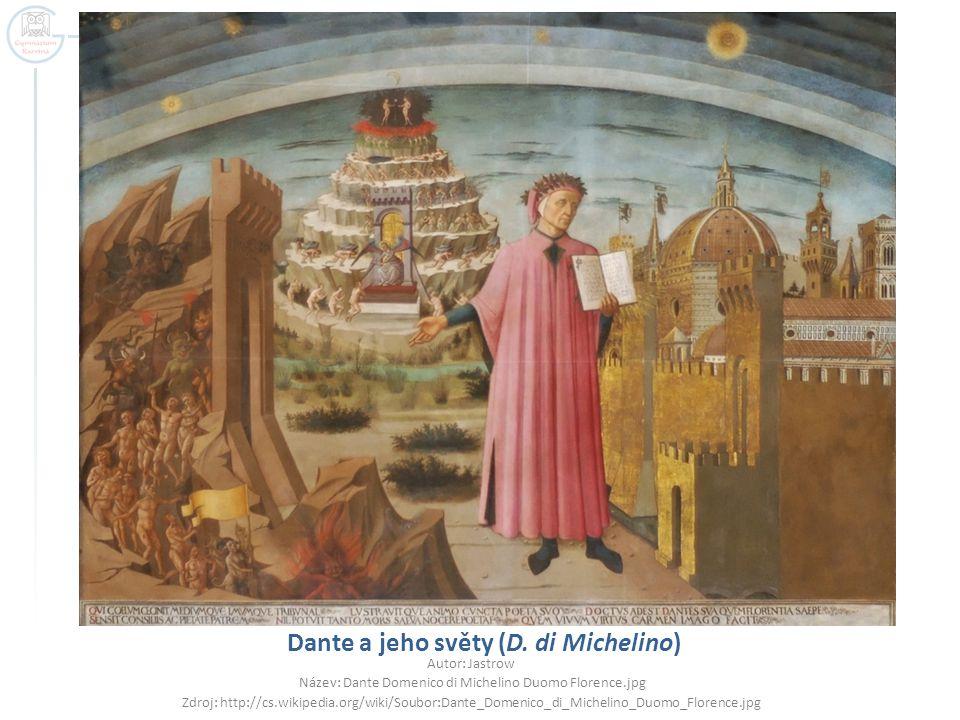Dante a jeho světy (D. di Michelino) Autor: Jastrow Název: Dante Domenico di Michelino Duomo Florence.jpg Zdroj: http://cs.wikipedia.org/wiki/Soubor:D