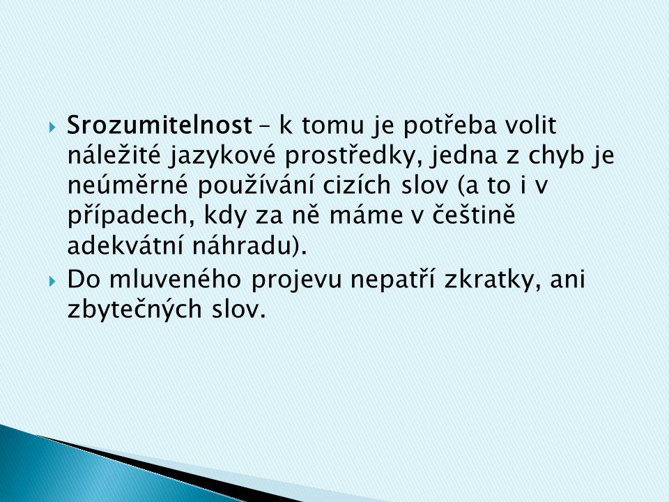  Srozumitelnost – k tomu je potřeba volit náležité jazykové prostředky, jedna z chyb je neúměrné používání cizích slov (a to i v případech, kdy za ně máme v češtině adekvátní náhradu).