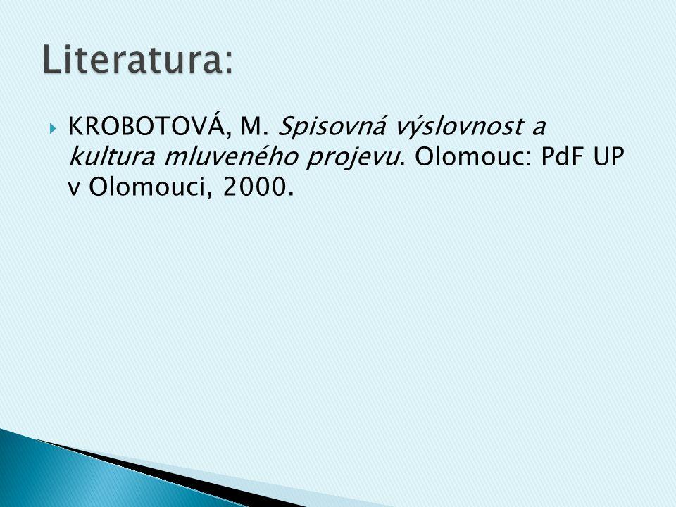  KROBOTOVÁ, M. Spisovná výslovnost a kultura mluveného projevu. Olomouc: PdF UP v Olomouci, 2000.