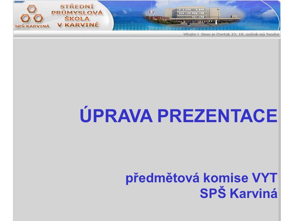 ÚPRAVA PREZENTACE předmětová komise VYT SPŠ Karviná