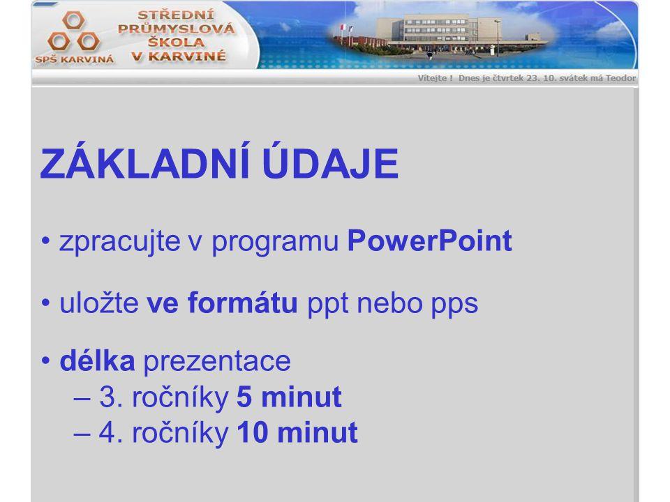 ZÁKLADNÍ ÚDAJE zpracujte v programu PowerPoint uložte ve formátu ppt nebo pps délka prezentace – 3.