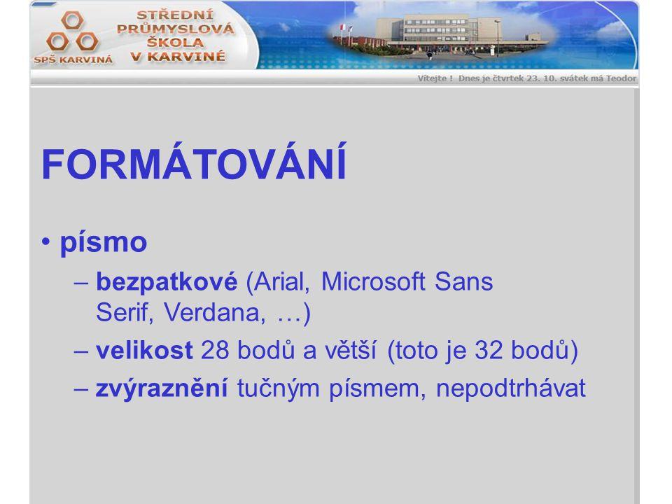 FORMÁTOVÁNÍ písmo – bezpatkové (Arial, Microsoft Sans Serif, Verdana, …) – velikost 28 bodů a větší (toto je 32 bodů) – zvýraznění tučným písmem, nepodtrhávat