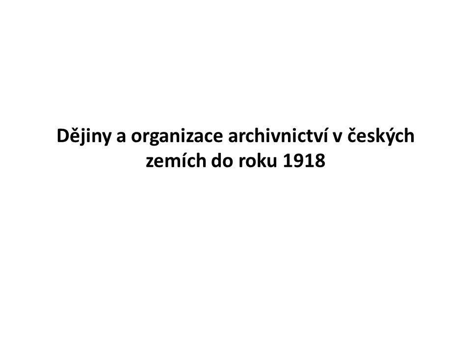 Dějiny a organizace archivnictví v českých zemích do roku 1918