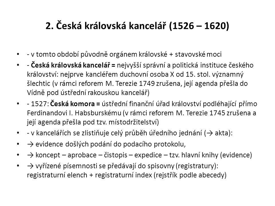 2. Česká královská kancelář (1526 – 1620) - v tomto období původně orgánem královské + stavovské moci - Česká královská kancelář = nejvyšší správní a