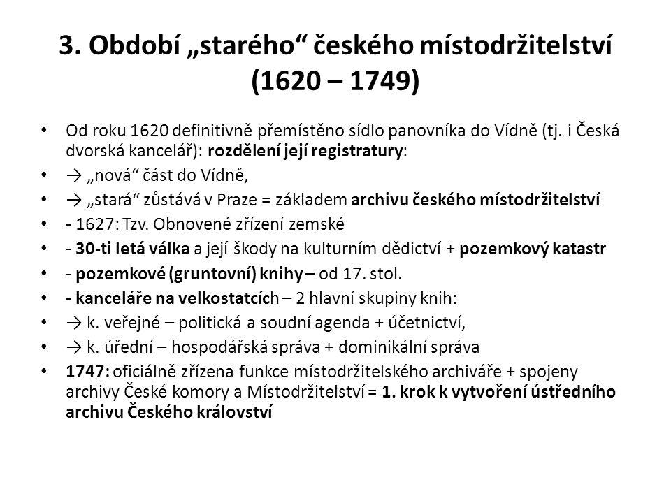 """3. Období """"starého"""" českého místodržitelství (1620 – 1749) Od roku 1620 definitivně přemístěno sídlo panovníka do Vídně (tj. i Česká dvorská kancelář)"""