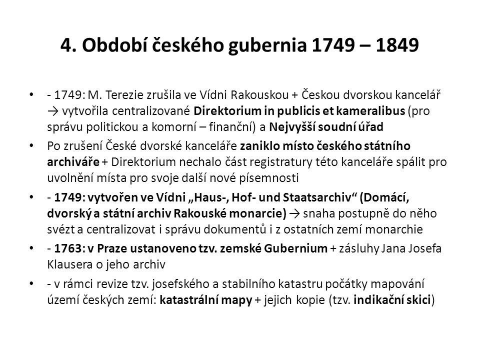 4. Období českého gubernia 1749 – 1849 - 1749: M. Terezie zrušila ve Vídni Rakouskou + Českou dvorskou kancelář → vytvořila centralizované Direktorium