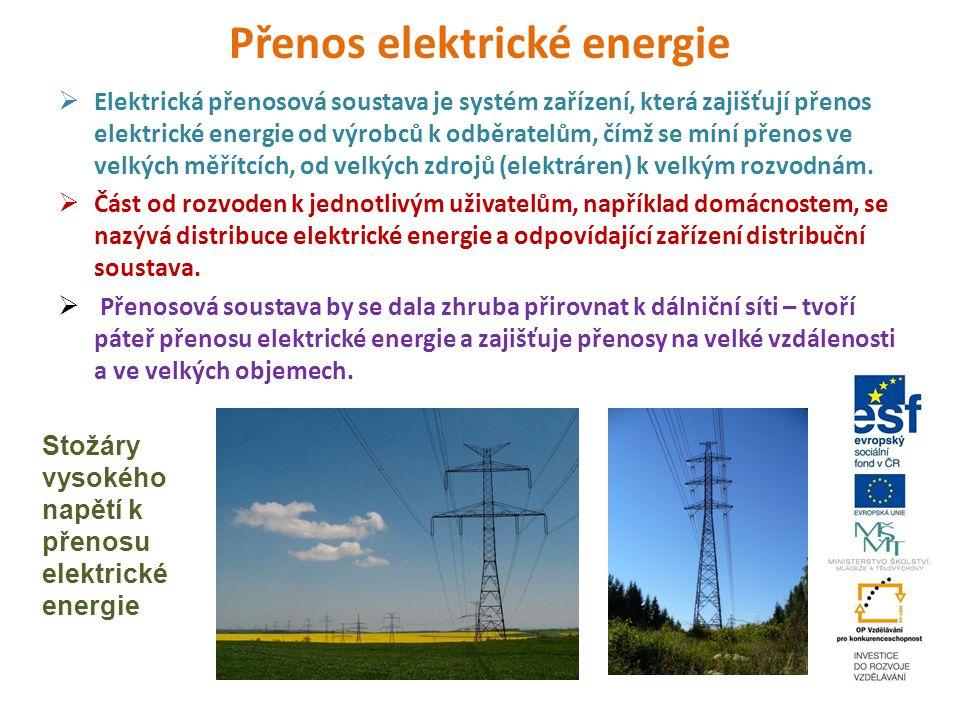 Přenos elektrické energie  Elektrická přenosová soustava je systém zařízení, která zajišťují přenos elektrické energie od výrobců k odběratelům, čímž se míní přenos ve velkých měřítcích, od velkých zdrojů (elektráren) k velkým rozvodnám.