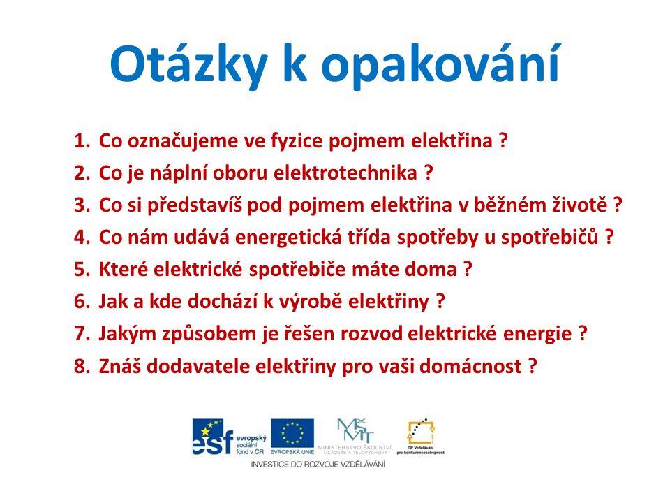 Otázky k opakování 1.Co označujeme ve fyzice pojmem elektřina ? 2.Co je náplní oboru elektrotechnika ? 3.Co si představíš pod pojmem elektřina v běžné