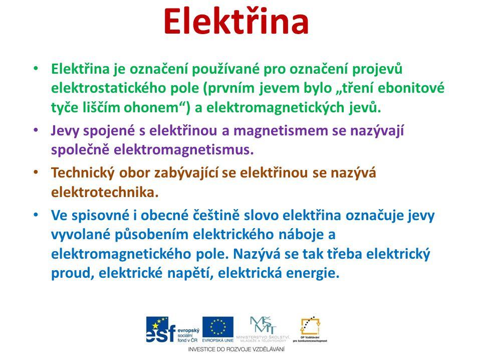 """Elektřina Elektřina je označení používané pro označení projevů elektrostatického pole (prvním jevem bylo """"tření ebonitové tyče liščím ohonem ) a elektromagnetických jevů."""