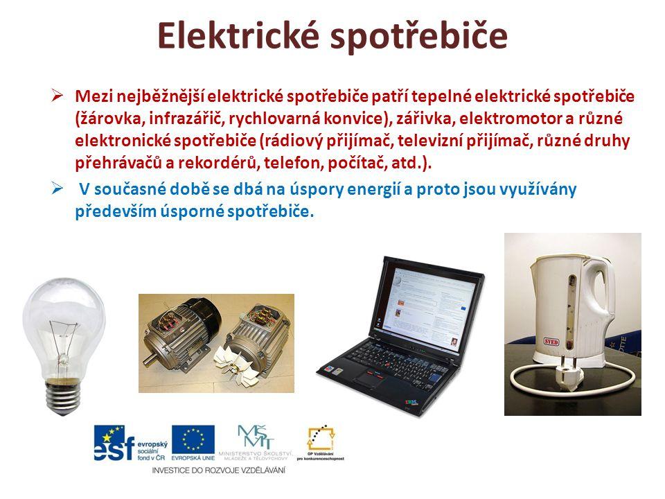 Elektrické spotřebiče  Mezi nejběžnější elektrické spotřebiče patří tepelné elektrické spotřebiče (žárovka, infrazářič, rychlovarná konvice), zářivka