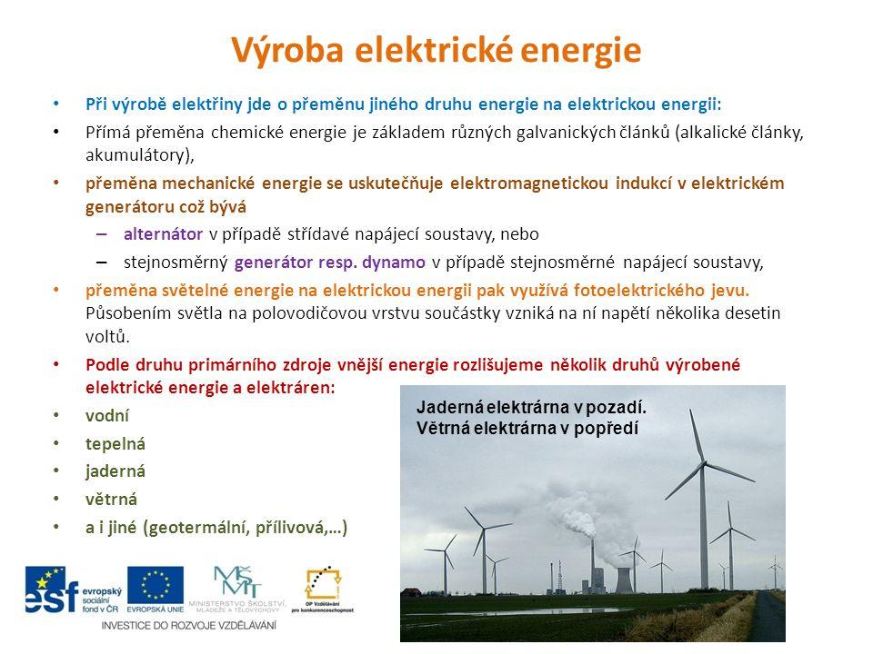 Výroba elektrické energie Při výrobě elektřiny jde o přeměnu jiného druhu energie na elektrickou energii: Přímá přeměna chemické energie je základem r