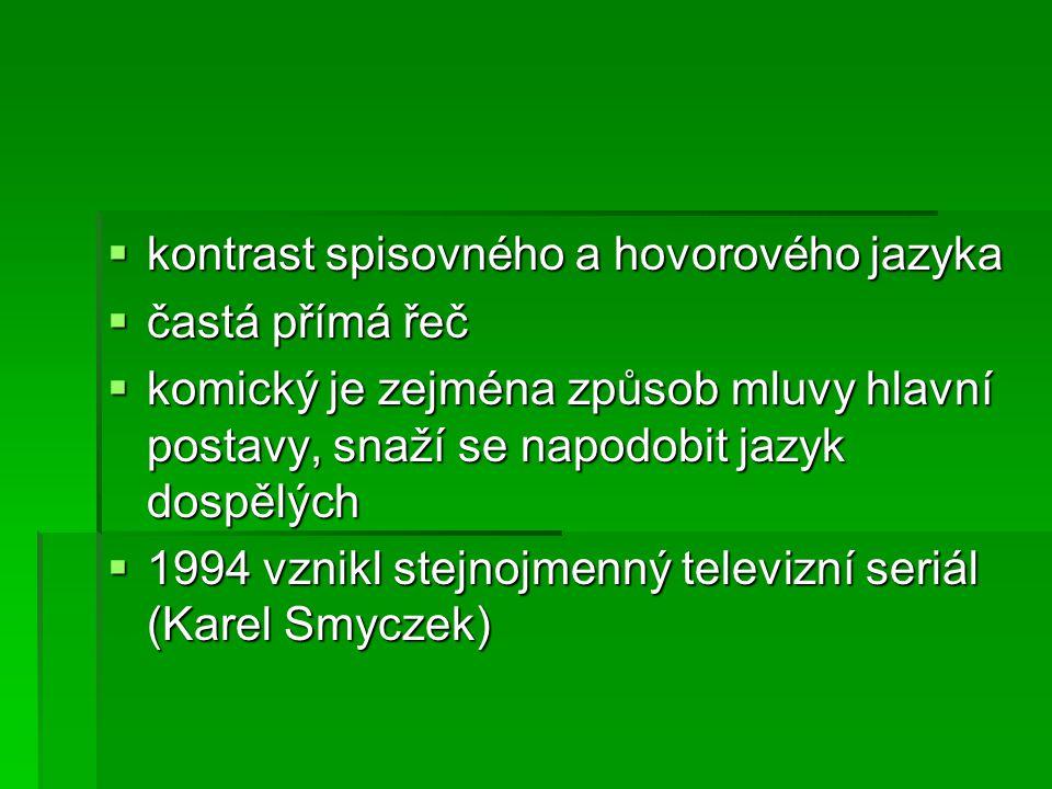 kontrast spisovného a hovorového jazyka  častá přímá řeč  komický je zejména způsob mluvy hlavní postavy, snaží se napodobit jazyk dospělých  1994 vznikl stejnojmenný televizní seriál (Karel Smyczek)