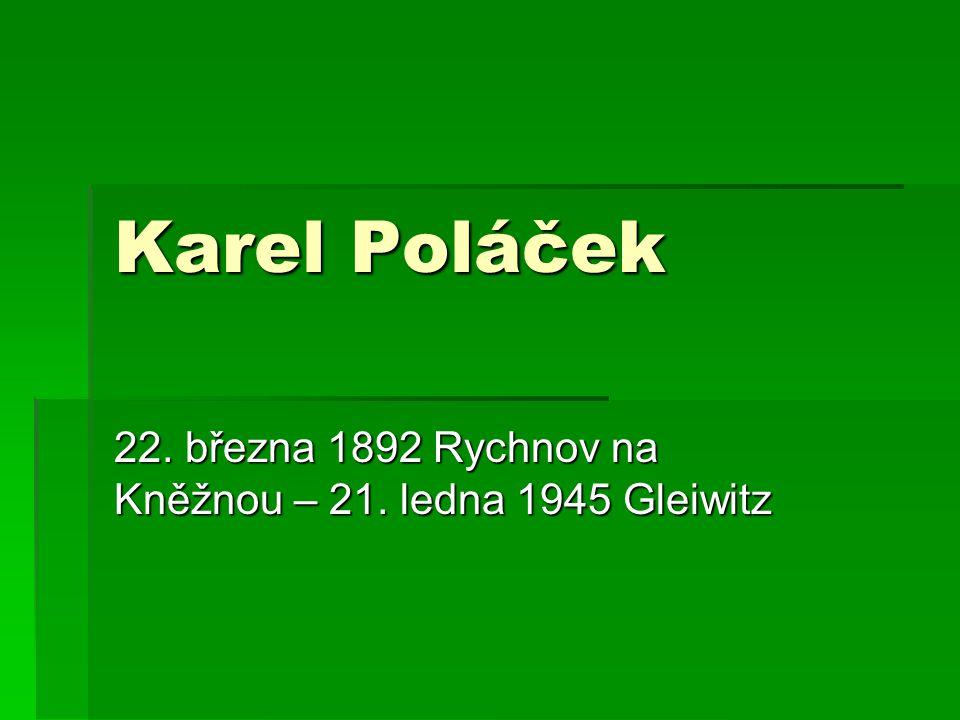 Karel Poláček 22. března 1892 Rychnov na Kněžnou – 21. ledna 1945 Gleiwitz