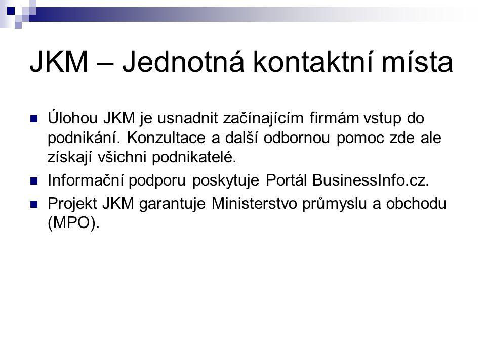 JKM – Jednotná kontaktní místa Úlohou JKM je usnadnit začínajícím firmám vstup do podnikání. Konzultace a další odbornou pomoc zde ale získají všichni