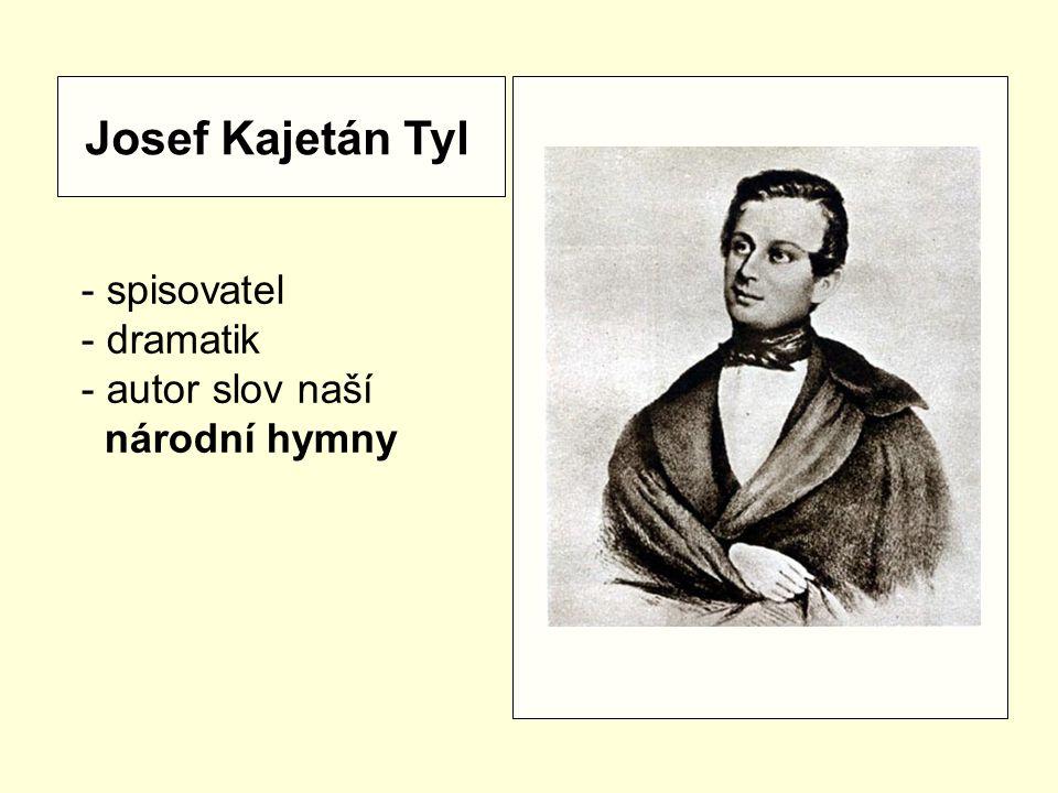 Josef Kajetán Tyl - spisovatel - dramatik - autor slov naší národní hymny