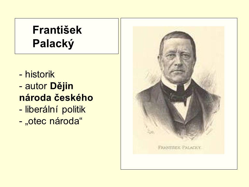 """František Palacký - historik - autor Dějin národa českého - liberální politik - """"otec národa"""