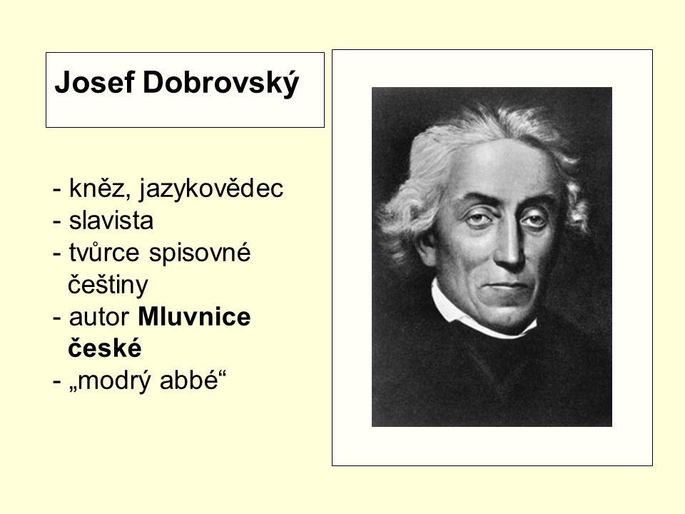 """Josef Dobrovský - kněz, jazykovědec - slavista - tvůrce spisovné češtiny - autor Mluvnice české - """"modrý abbé"""