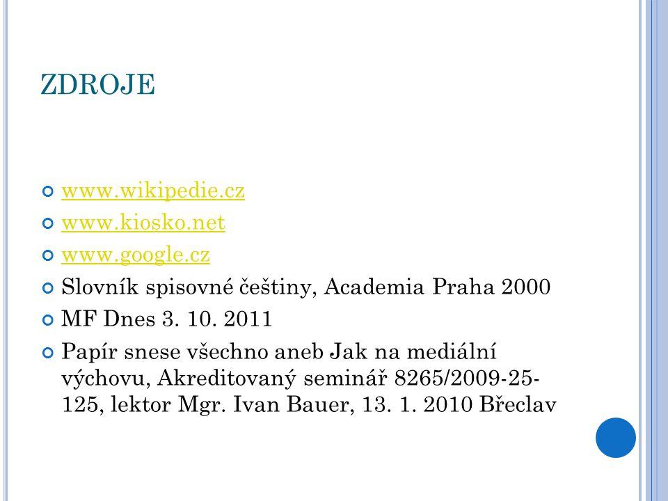 ZDROJE www.wikipedie.cz www.kiosko.net www.google.cz Slovník spisovné češtiny, Academia Praha 2000 MF Dnes 3.