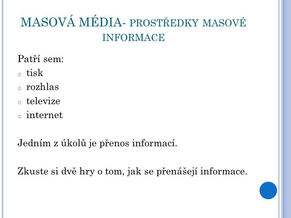 MASOVÁ MÉDIA- PROSTŘEDKY MASOVÉ INFORMACE Patří sem: o tisk o rozhlas o televize o internet Jedním z úkolů je přenos informací.