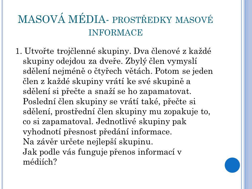 MASOVÁ MÉDIA- PROSTŘEDKY MASOVÉ INFORMACE 1. Utvořte trojčlenné skupiny.