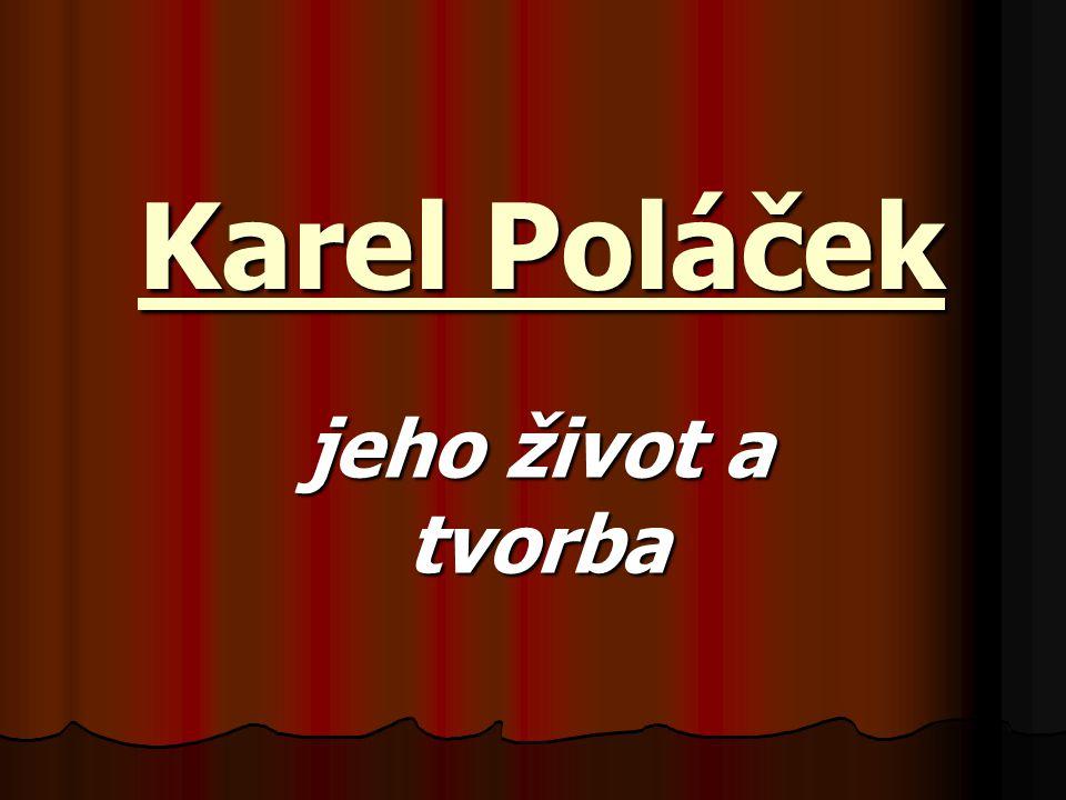Karel Poláček (1892- 1945) spisovatel, novinář, scénárista, humorista spisovatel, novinář, scénárista, humorista tvořil mezi světovými válkami tvořil mezi světovými válkami vtipně zobrazoval život na maloměstě- výsměch a varování před nevšímavostí vtipně zobrazoval život na maloměstě- výsměch a varování před nevšímavostí trefná kritika lidských nešvarů- pokrytectví, závist, malichernost, lakota, pomluvy trefná kritika lidských nešvarů- pokrytectví, závist, malichernost, lakota, pomluvy humor, nadsázka, ironie humor, nadsázka, ironie čerpá z vlastního života- autobiografické prvky čerpá z vlastního života- autobiografické prvky židovského původu- 1943 koncentrační tábor- Terezín, Osvětim židovského původu- 1943 koncentrační tábor- Terezín, Osvětim popraven nacisty- leden 1945 popraven nacisty- leden 1945