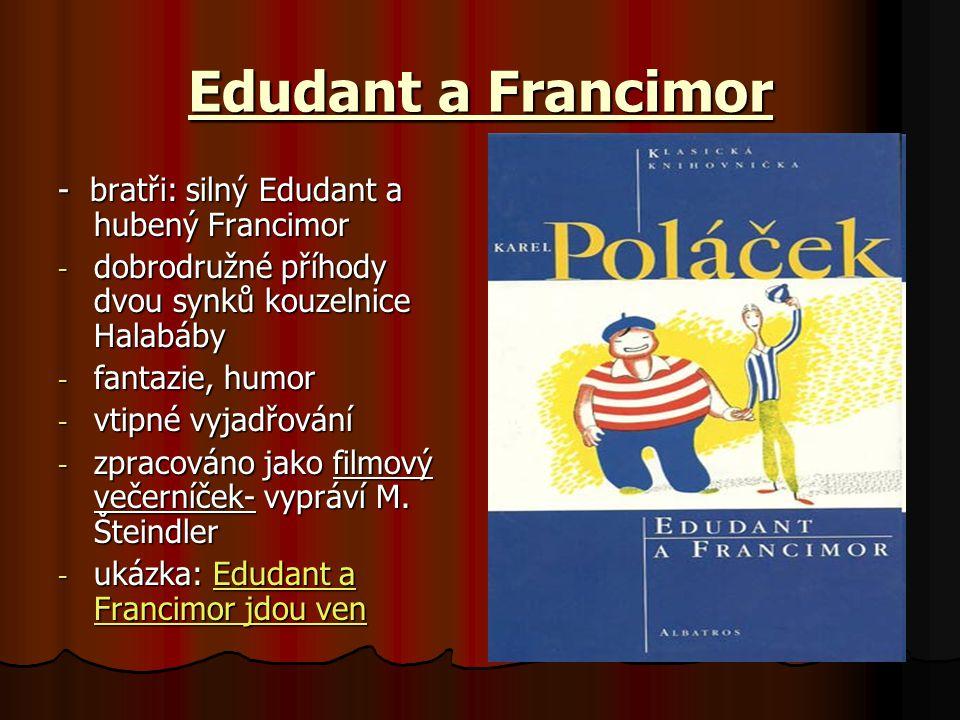 Edudant a Francimor - bratři: silný Edudant a hubený Francimor - dobrodružné příhody dvou synků kouzelnice Halabáby - fantazie, humor - vtipné vyjadřo