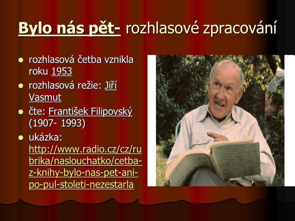 Bylo nás pět- rozhlasové zpracování rozhlasová četba vznikla roku 1953 rozhlasová četba vznikla roku 1953 rozhlasová režie: Jiří Vasmut rozhlasová rež