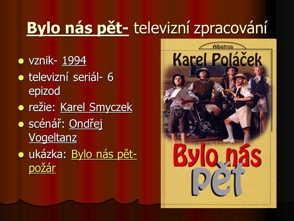 Bylo nás pět- televizní zpracování vznik- 1994 vznik- 1994 televizní seriál- 6 epizod televizní seriál- 6 epizod režie: Karel Smyczek režie: Karel Smy