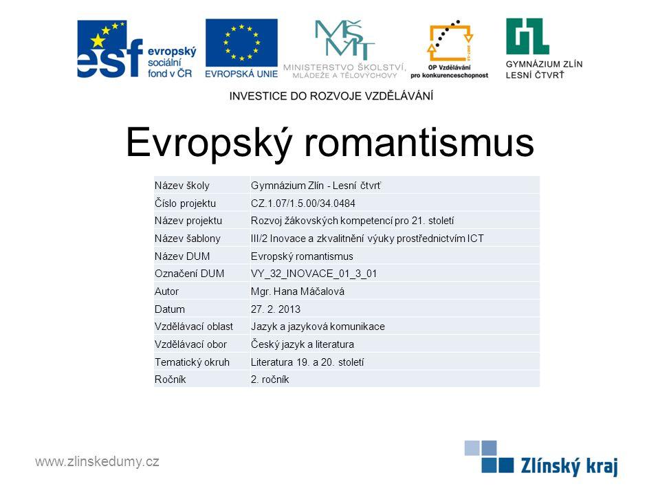 Evropský romantismus www.zlinskedumy.cz Název školyGymnázium Zlín - Lesní čtvrť Číslo projektuCZ.1.07/1.5.00/34.0484 Název projektuRozvoj žákovských kompetencí pro 21.
