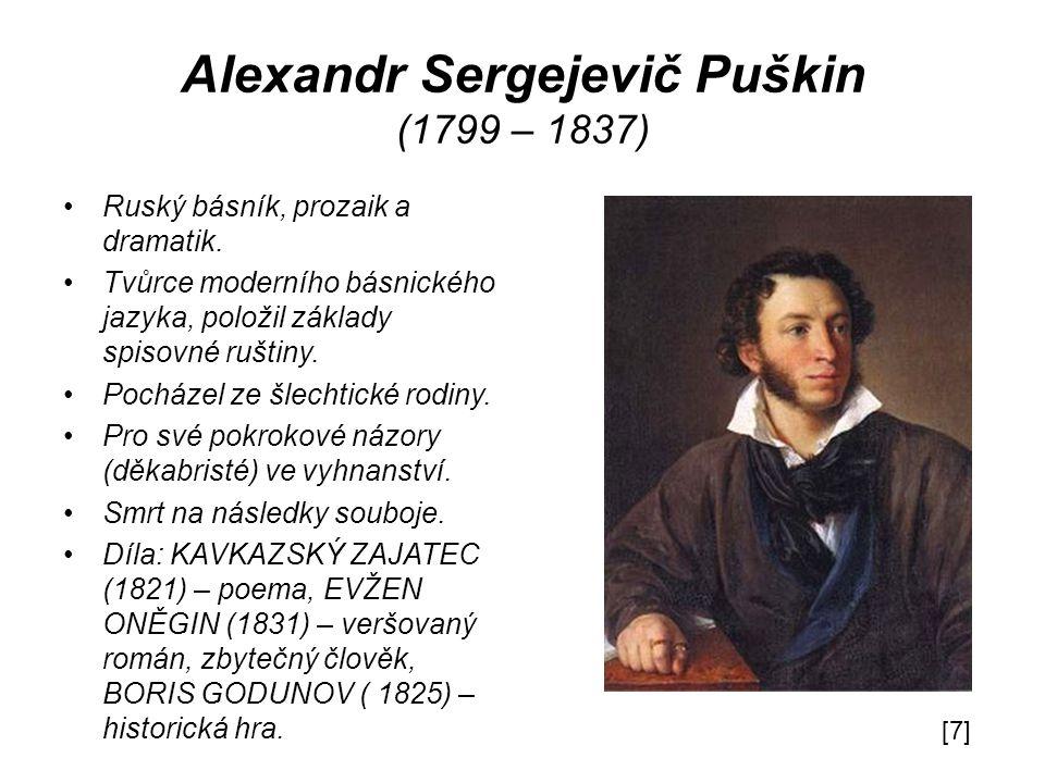 Alexandr Sergejevič Puškin (1799 – 1837) Ruský básník, prozaik a dramatik.